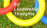 Ed Leadership Thoughts
